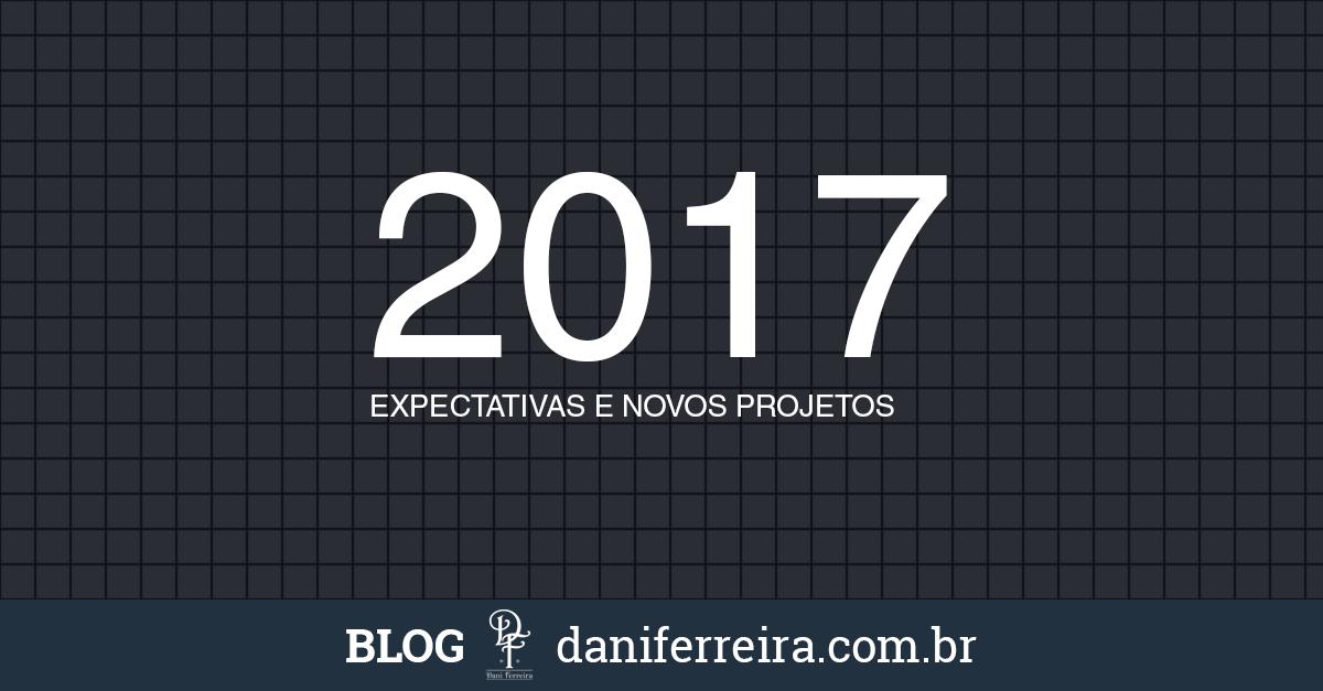 Expectativas 2017 - Novos Projetos Escritora Dani Ferreira